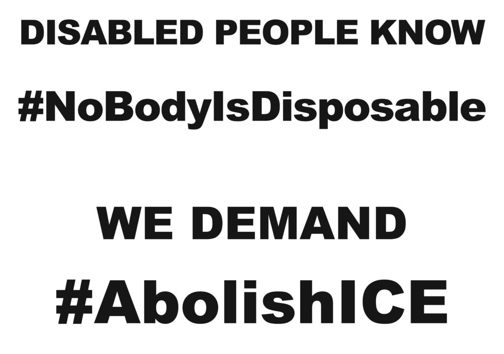 DISABLED PEOPLE KNOW #NoBodyIsDisposable WE DEMAND #AbolishICE