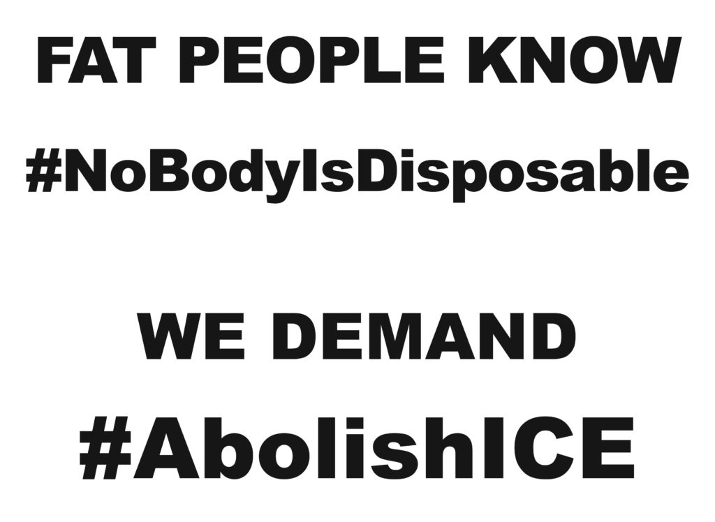 FAT PEOPLE KNOW #NoBodyIsDisposable WE DEMAND #AbolishICE