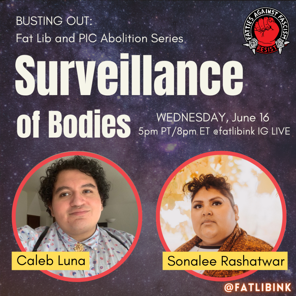 """A black square with a purple galaxy in the background. White text at the top reads, """"Busting Out: Fat Lib and PIC Abolition Series. Surveillance of Bodies, Wednesday, June 16 5pm PT/8pm ET @fatlibink IG Live."""" The bottom third of the image features a yellow to red gradient. There are two red circles at the bottom containing photos of Caleb and Sonalee, with their names overlapped in yellow text boxes."""