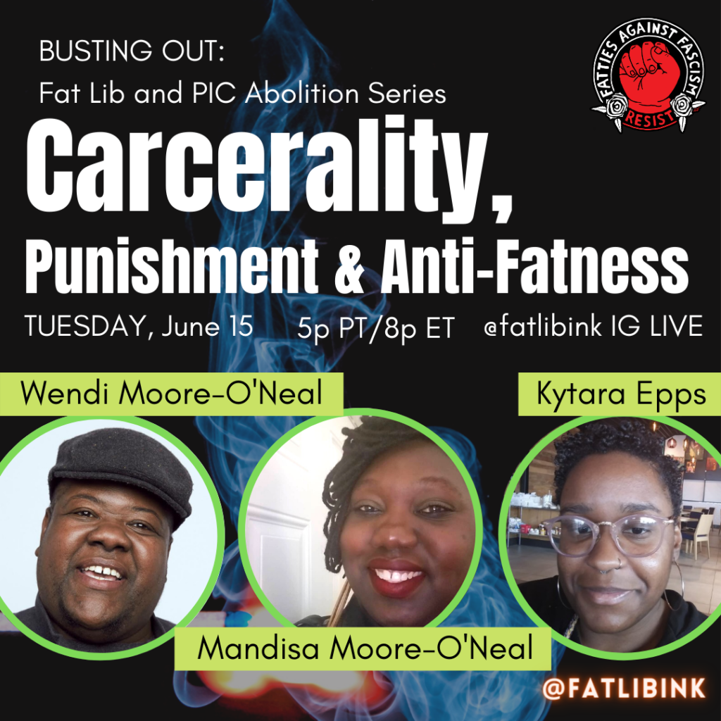 """A black square with a faded plume of blue smoke in the background. White text at the top reads, """"Busting Out: Fat Lib and PIC Abolition Series. Carcerality, Punishment & Anti-Fatness, Tuesday, June 15 5pm PT/8pm ET @fatlibink IG Live."""" There are 3 green circles at the bottom containing photos of Wendi, Mandisa and Kytara, with their names overlapped in light green text boxes."""